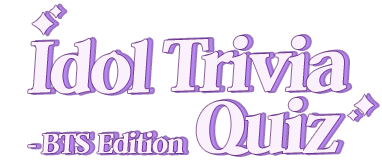 Idol Trivia Quiz BTS Edition